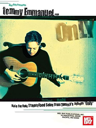 Mel Bay Tommy Emmanuel: Only--Note for Note Transcribed Solos from Tommy's album