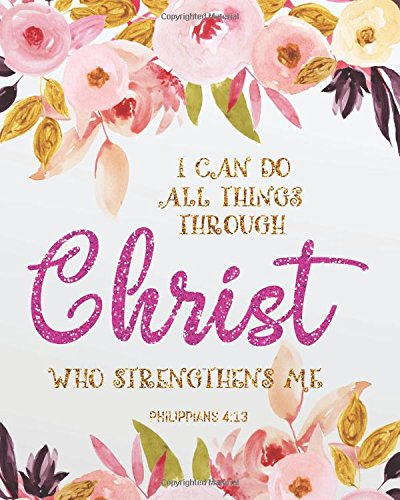 "Download I can do all things through christ who strengthens me: Bible Verse Bullet Journal Dot Grid l Notebook (8"" x 10"") Large (Bible Verse Notebook Christian Floral Journal Series) (Volume 15) PDF"