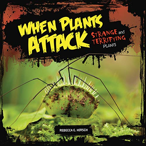 (When Plants Attack: Strange and Terrifying Plants)