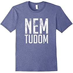 Mens Nem Tudom Hungarian Teacher - I Don't Know T-Shirt Large Heather Blue