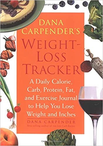 Dana Carpender S Weight Loss Tracker A Daily Calorie Carb Protein