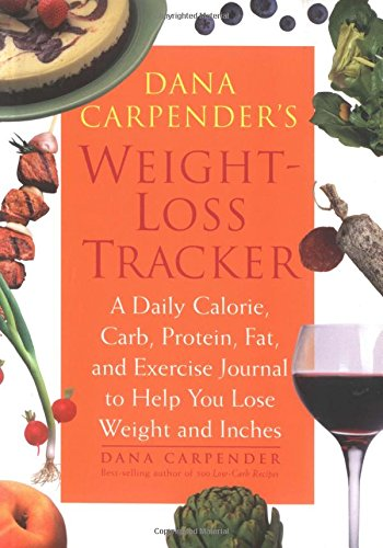 Dana Carpender's Weight-Loss Tracker: A Daily Calorie, Carb, Protein, Fat, and Exercise Journal to Help You Lose Weight and Inches