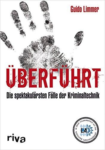 Überführt: Spektakuläre Fälle der Kriminaltechnik