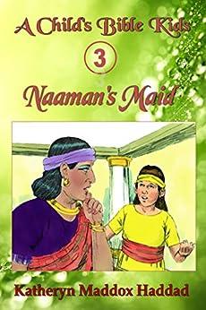 Naaman's Maid (A Child's Bible Kids Book 3)