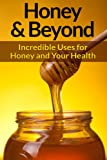 Honey: And Natural Remedies - Incredible Ways For Using Honey, Apple Cider Vinegar, Cinnamon, Lemon, And Many More Natural Remedies To Boost Energy And ... Anxiety Management, Skin Care, Hair)