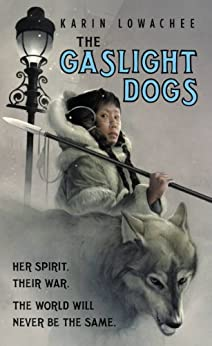 The Gaslight Dogs by [Lowachee, Karin]