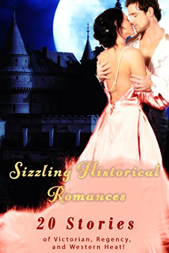 Sizzling Historical Romances (20 Stories of Victorian, Regency, and Western Heat!)