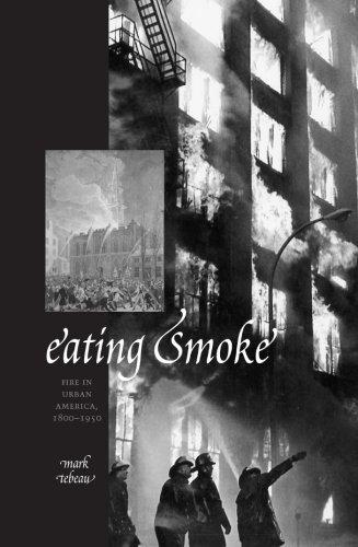 Eating Smoke: Fire in Urban America, 1800-1950