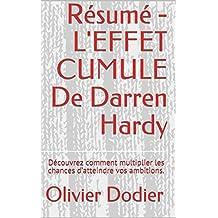 Résumé - L'EFFET CUMULE De Darren Hardy: Découvrez comment multiplier les chances d'atteindre vos ambitions. (French Edition)