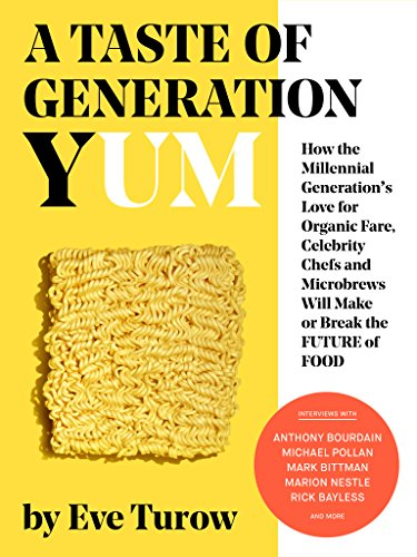 A Taste of Generation Yum: How the Millennial Generation's Love for Organic Fare, Celebrity Chefs and Microbrews Will Make or Break the Future of Food by [Turow, Eve]