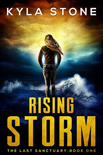 Rising Storm: A Near-Future Apocalyptic Thriller (The Last Sanctuary Book 1) by [Stone, Kyla]