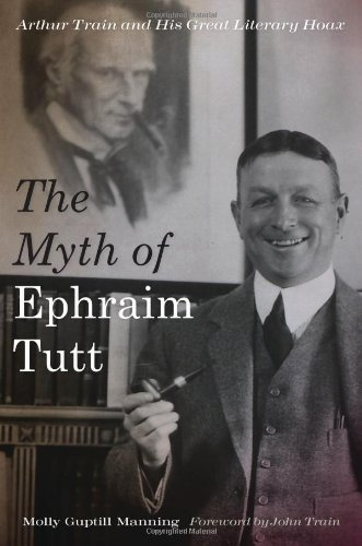 The Myth of Ephraim Tutt: Arthur Train and His Great Literary Hoax