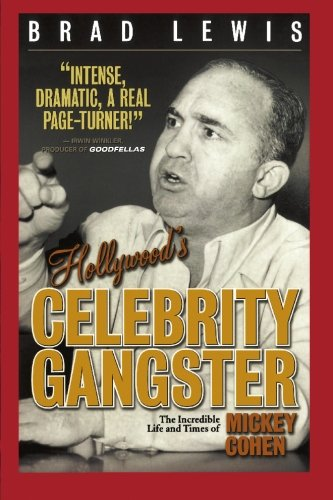 Hollywood's Celebrity Gangster: The Incredible Life and Times of Mickey Cohen PDF
