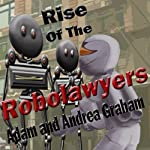 Rise of the Robolawyers: Adventures of Powerhouse, Book 2 | Adam Graham,Andrea Graham