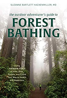 Book Cover: The Outdoor Adventurer's Guide to Forest Bathing: Using Shinrin-Yoku to Hike, Bike, Paddle, and Climb Your Way to Health and Happiness