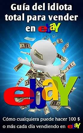 Guía Del Idiota Total Para Vender En Ebay eBook: Vulich, Nick ...