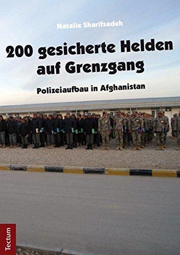 200 gesicherte Helden auf Grenzgang: Polizeiaufbau in Afghanistan