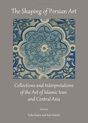 Download The Shaping of Persian Art: Collections and Interpretations of the Art of Islamic Iran and Central Asia pdf