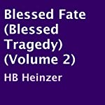 Blessed Fate : Blessed Tragedy, Volume 2 | H. B. Heinzer