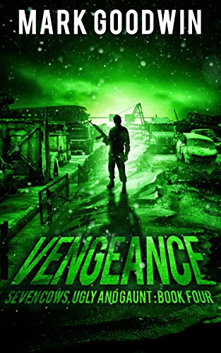 Vengeance: A Post-Apocalyptic, EMP-Survival Thriller (Seven Cows, Ugly and Gaunt Book 4) by [Goodwin, Mark]