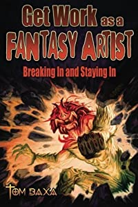 Get Work As A Fantasy Artist by Tom Baxa (2013-12-01)
