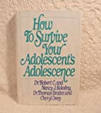 How to Survive Your Adolescent's Adolescence, Robert C. Kolodny and Nancy J. Kolodny, 0316501581