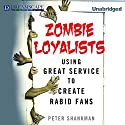 Zombie Loyalists: Using Great Service to Create Rabid Fans Audiobook by Peter Shankman Narrated by Jason Huggins