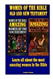 Women of the Bible Old and New Testament: Learn all about the most amazing women in the Bible