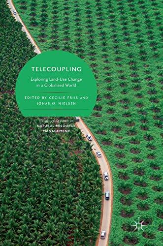 Telecoupling: Exploring Land-Use Change in a Globalised World (Palgrave Studies in Natural Resource Management) por Cecilie Friis,Jonas Ø. Nielsen