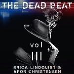 The Dead Beat: Volume 3 | Erica Lindquist,Aron Christensen