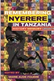 Remembering Julius Nyerere in Tanzania. History, Memory, Legacy