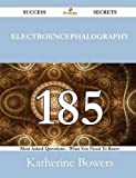 Electroencephalography 185 Success Secrets - 185 Most Asked Questions on Electroencephalography - What You Need to Know, Katherine Bowers, 1488525544