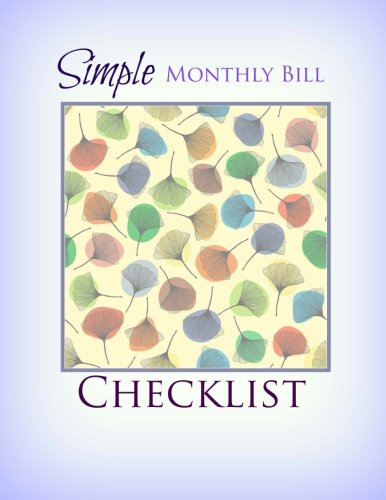 Simple Monthly Bill Checklist (EXTRA Large Budget Checklist Journals-Beautiful Covers-Check out all of our Books :)) (Volume 2)