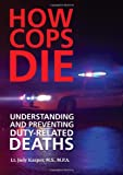 How Cops Die : Understanding and Preventing Duty-Related Deaths, Kasper, Jody, 0398088217