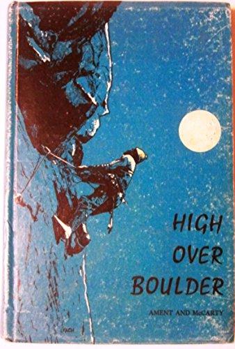 High over Boulder; a climber's and hiker's guide to Boulder, Colorado, High Boulder