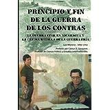 Principio Y Fin De La Guerra De Los Contras: La Guerra Civil En Nicaragua Y La Última Batalla De La Guerra Fría