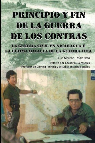 Principio Y Fin De La Guerra De Los Contras: La Guerra Civil En Nicaragua Y La Última Batalla De La Guerra Fría (Spanish Edition) pdf