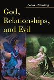 God, Relationships, and Evil, Loren Meierding, 0595125565