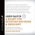 John Calvin: A Heart for Devotion, Doctrine, Doxology   Burk Parsons