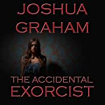 The Accidental Exorcist | Joshua Graham