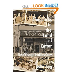 Chopsticks in the Land of Cotton: Lives of Mississippi Delta Chinese Grocers John Jung