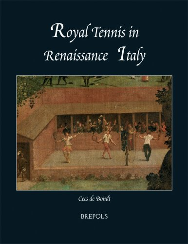 Royal Tennis in Renaissance Italy (SINGLE TITLES & REPRINTS IN MODERN & CONTEMPORARY HISTORY)