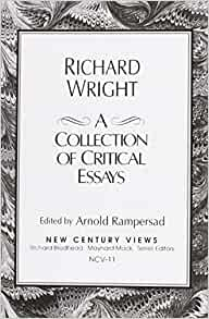 critical essays on richard wright The critical response to richard wright (critical responses in arts and letters) by butler,  ex-lib, minimal markings, underlining and marginal notes on c 35pp, index, critical essays on the writings of richard wright seller inventory # wb8106499 | 4.