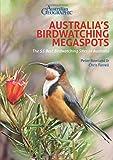 Australian Geographic Australia's Birdwatching Megaspots: The 55 Best Birdwatching Sites in Australia