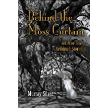 Behind the Moss Curtain and Other Great Savannah Stories