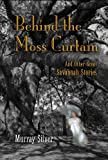 Behind the Moss Curtain, and Other Great Savannah Stories, Murray Silver and Christina Piva, 097242248X