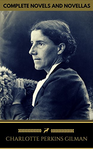 Charlotte Perkins Gilman: The Complete Novels and Novellas