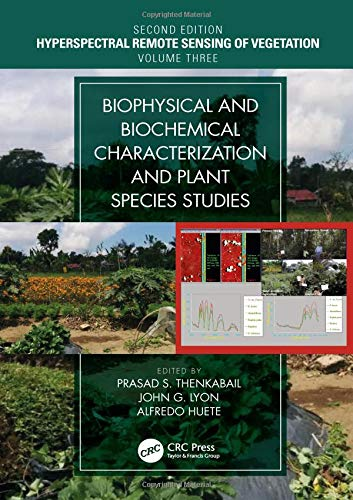 Plant Species - Hyperspectral Remote Sensing of Vegetation, Second Edition, Four Volume Set: Biophysical and Biochemical Characterization and Plant Species Studies (Volume 3)