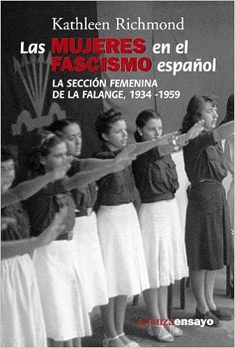 Las mujeres en el fascismo espanol / Women and Spanish Fascism: La Seccion Femenina De La Falange, 1934-1959 / The Womens Section of the Falange, ... Ensayo / Alianza Essay Spanish Edition