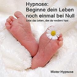 Hypnose: Beginne dein Leben noch einmal bei Null